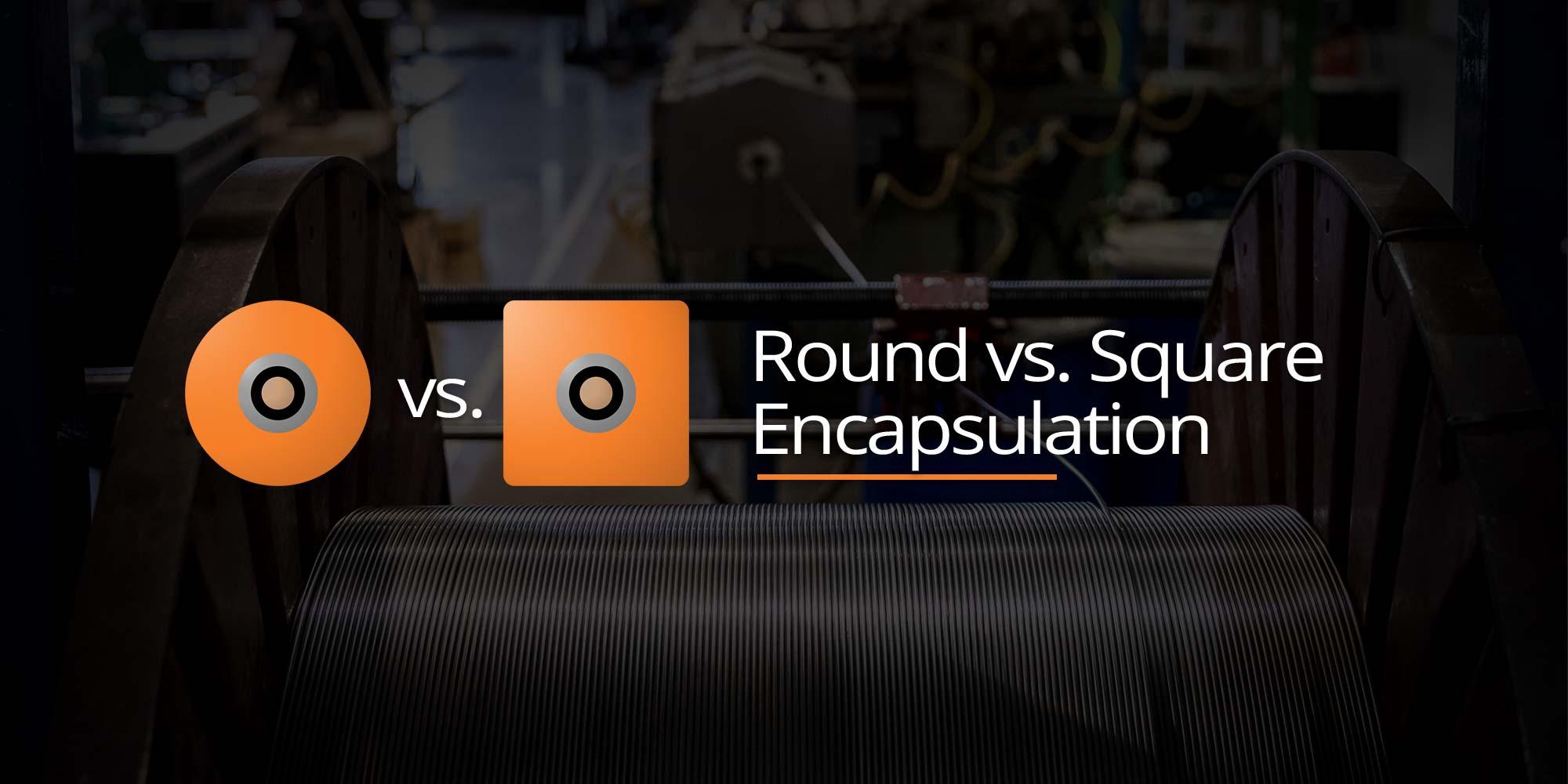 Downhole Instrument Cable: Round vs. Square Encapsulation
