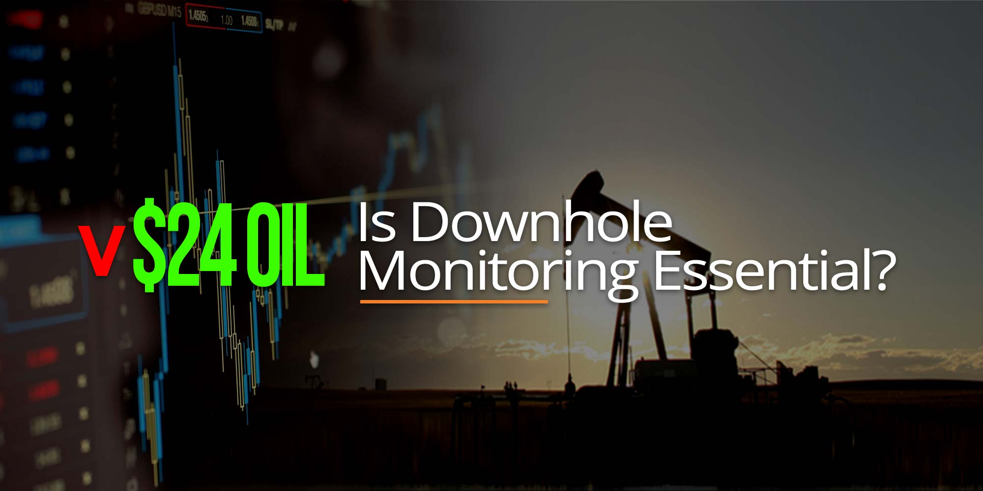 $24 Oil – Is Downhole Monitoring Essential?