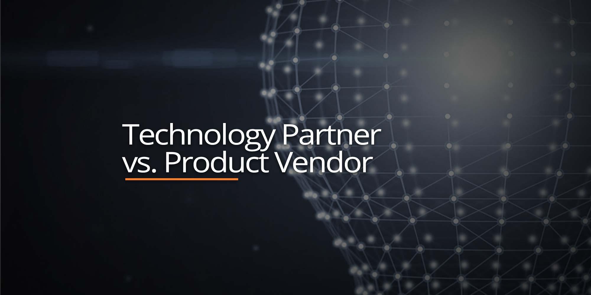 Technology Partner vs. Product Vendor