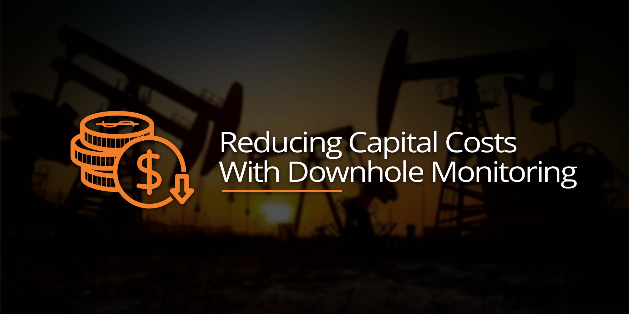 Reducing Capital Costs With Downhole Monitoring