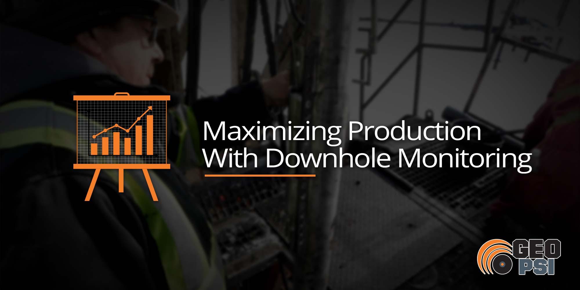 Maximizing Production With Downhole Monitoring