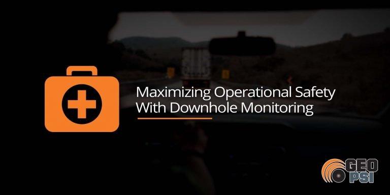 Maximizing-Operational-Safety-With-Downhole-Monitoring-GEO-PSI